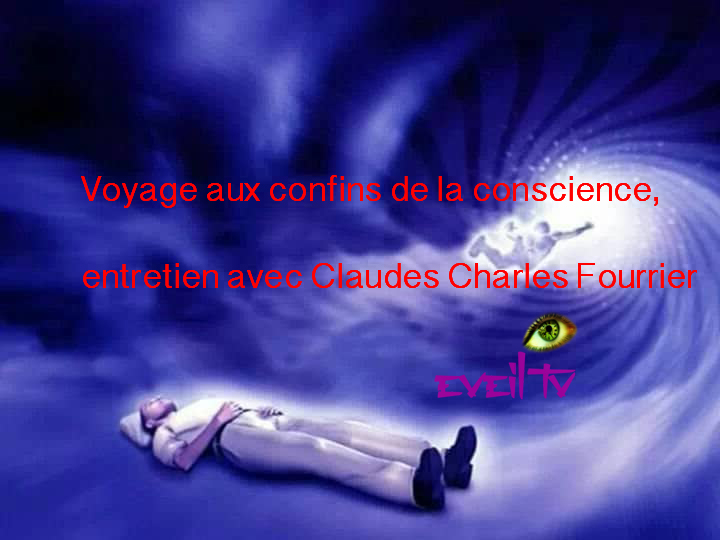 Voyage aux confins de la conscience, entretien avec Claudes Charles Fourrier