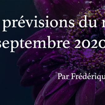 Voici les prévisions du mois de septembre 2020.. Accrochez vous, ça va déménager !